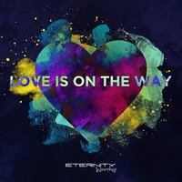 Love Is on the Way — Eternity Worship