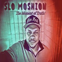 The Moment of Truth — Slo Moshion