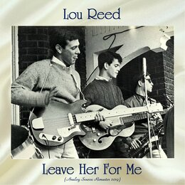 Leave Her For Me — Lou Reed, The Jades