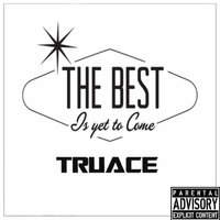 The Best Is Yet to Come — TruAce