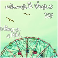 Summer Vibes 2017 (Dance Chill) — сборник