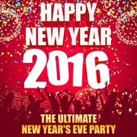 Happy New Year 2016 - The Ultimate New Year's Eve Party — сборник