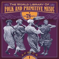 The World Library of Folk and Primitive Music on 78 Rpm Vol. 1, Africa — сборник