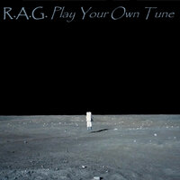 Play Your Own Tune — R.A.G.