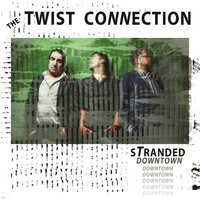 Stranded Downtown — The Twist Connection