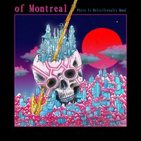 White Is Relic/Irrealis Mood — of Montreal