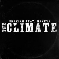 The Climate — Shakiah, Nakeya