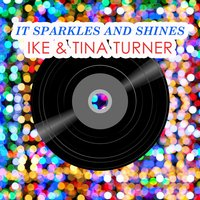 It Sparkles And Shines — Ike & Tina Turner, Jimmy Thomas, Robbie Montgomery, Ike & Tina Turner, Jimmy Thomas, Robbie Montgomery