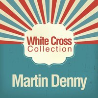 White Cross Collection — Martin Denny