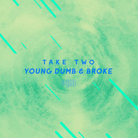 Young Dumb & Broke — Take Two