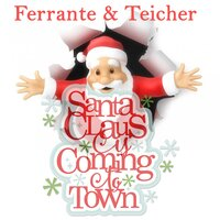 Santa Claus Is Comin' to Town — Ferrante & Teicher