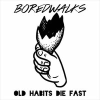 Old Habits Die Fast — BOREDWALKS