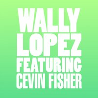 Don't Stop — Cevin Fisher, Wally Lopez