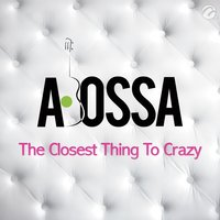 The Closest Thing To Crazy - Single — Abossa