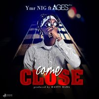 Come Close — YMR NIG, Ages Africa