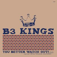 You Better Watch Out — B3 Kings
