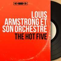 The Hot Five — Louis Armstrong and His Orchestra