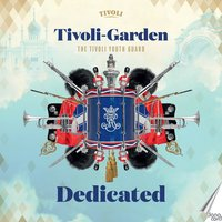 The Tivoli Youth Guard: Dedicated — Various Composers, The Tivoli Youth Guard Band, The Tivoli Youth Guard, David Palmquist, The Band of the Tivoli Guard