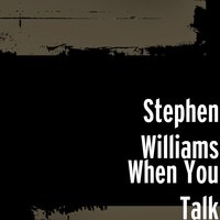 When You Talk — Stephen Williams