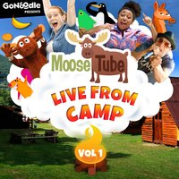 Gonoodle Presents: Moose Tube Live from Camp, Vol. 1 — Moose Tube