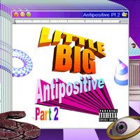 Antipositive, Pt. 2 — Little Big