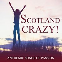 Scotland Crazy!: Anthemic Songs of Passion — сборник