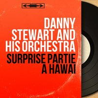 Surprise partie à Hawaï — Danny Stewart and His Orchestra