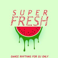 Super Fresh (Dance Rhythms for DJ's Only) — сборник