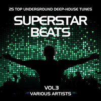 Superstar Beats (25 Top Underground Deep-House Tunes), Vol. 3 — сборник