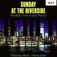 Sunday at the Riverside - The Best Time of Jazz Piano I, Vol. 5 — Thelonious Monk, Kenny Drew Trio, Thelonious Monk|Kenny Drew Trio