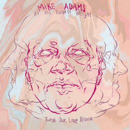 Turn Our Love Around — Mike Adams at His Honest Weight
