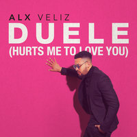 Duele (Hurts Me To Love You) — Alx Veliz