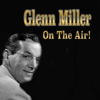 Glenn Miller on the Air! — Glenn Miller & His Orchestra