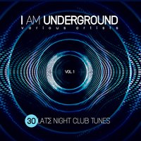 I Am Underground (30 Late Night Club Tunes), Vol. 1 — сборник
