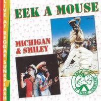 Eek a Mouse / Michigan & Smiley - Live at Reggae Sunsplash — Eek-A-Mouse, Michigan & Smiley