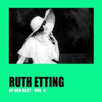 Ruth Etting at Her Best Vol. 4 — Ruth Etting