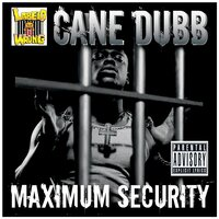 Maximum Security — Cane Dubb
