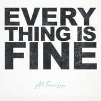 Everything Is Fine — All Time Low