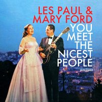 You Meet the Nicest People — Les Paul, Mary Ford