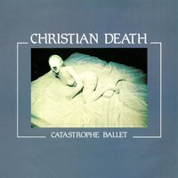 Catastrophe Ballet — Christian Death, R. Williams