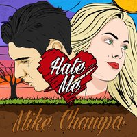 Hate Me — Mike Champa