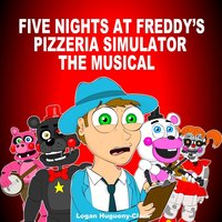 Five Nights at Freddy's Pizzeria Simulator the Musical — Logan Hugueny-Clark