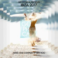 Get Physical Presents: Ibiza 2017 - Compiled & Mixed by Ben Hoo — Ben Hoo