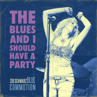 The Blues and I Should Have a Party — Zoe Schwarz Blue Commotion, Paul Robinson, Pete Whittaker, Rob Koral