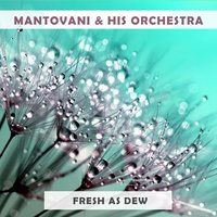 Fresh As Dew — Mantovani & His Orchestra