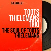 The Soul of Toots Thielemans — Ray Bryant, Toots Thielemans Trio