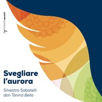 Svegliare l'aurora — Silvestro Sabatelli, Silvestro Sabatelli, Don Tonino Bello, Don Tonino Bello