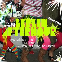 Berlin Afterhour 2 - From Minimal to Techno - From Electro to House — сборник
