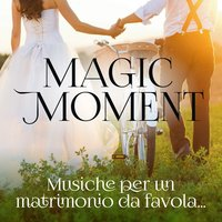 Magic Moment Musiche Per Un Matrimonio da Favola... — сборник