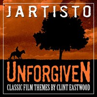 Unforgiven:  Classic Film Themes By Clint Eastwood — Jaristo